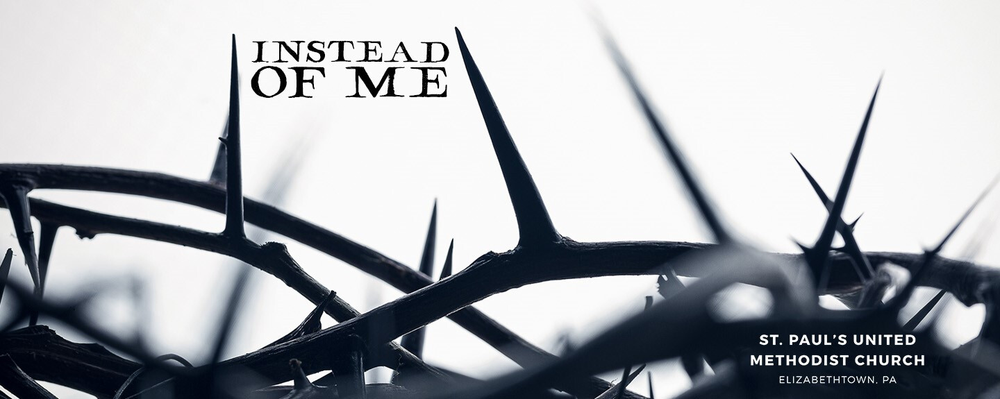 Instead of Me: Sermon Series for Lent